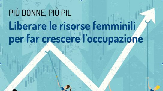 Liberare le risorse femminili per far crescere l'occupazione. Il convegno il 21 novembre
